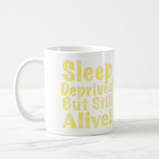 Sleep Deprived But Still Alive in Yellow Coffee Mug