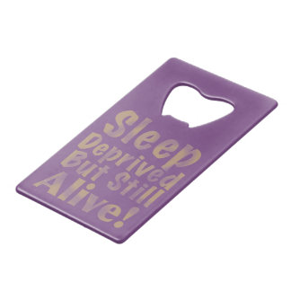 Sleep Deprived But Still Alive in Yellow Credit Card Bottle Opener