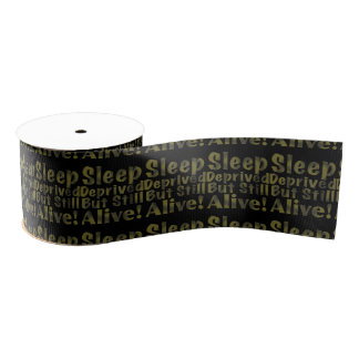 Sleep Deprived But Still Alive in Yellow Grosgrain Ribbon