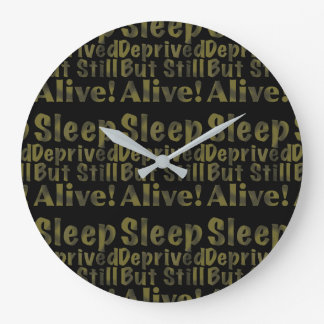 Sleep Deprived But Still Alive in Yellow Large Clock