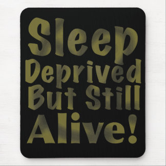 Sleep Deprived But Still Alive in Yellow Mouse Pad