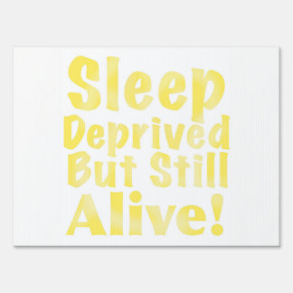 Sleep Deprived But Still Alive in Yellow Sign