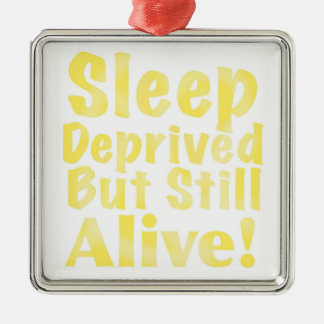 Sleep Deprived But Still Alive in Yellow Silver-Colored Square Ornament