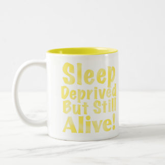 Sleep Deprived But Still Alive in Yellow Two-Tone Coffee Mug