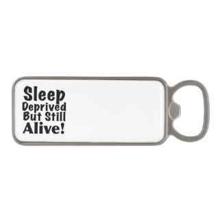 Sleep Deprived But Still Alive Magnetic Bottle Opener