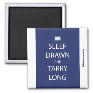 Sleep Drawn and Tarry Long Refrigerator Magnet