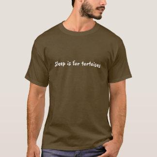 Sleep is for tortoises T-Shirt