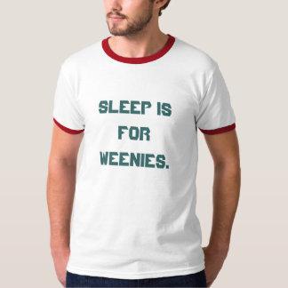 'Sleep is for Weenies.' T-Shirt