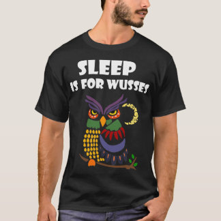 Sleep is for Wusses Night Owl T-shirt