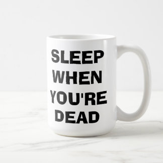 Sleep When You're Dead Coffee Mug
