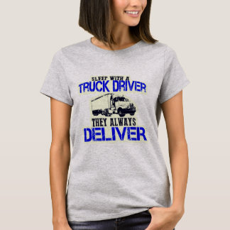 Sleep With A Truck Driver They Always Deliver T-Shirt