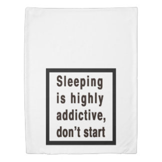 Sleeping is highly addictive... duvet cover
