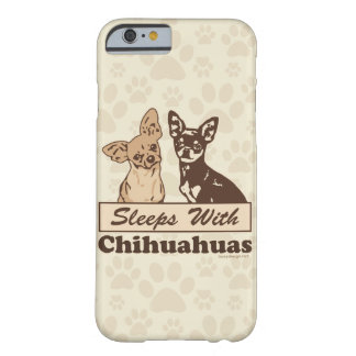 Sleeps With Chihuahuas Barely There iPhone 6 Case