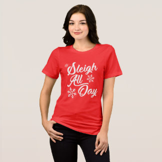 SLEIGH ALL DAY CHRISTMAS GIFT T-Shirt