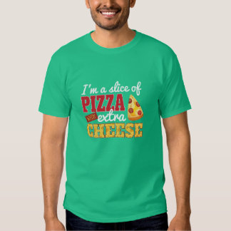 Slice of Pizza w/ Extra Cheese Tshirt