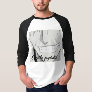 'Slightly psychotic' T-Shirt