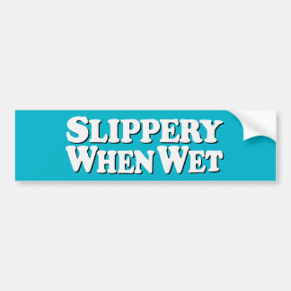 Slippery When Wet Drop - Bumper Sticker
