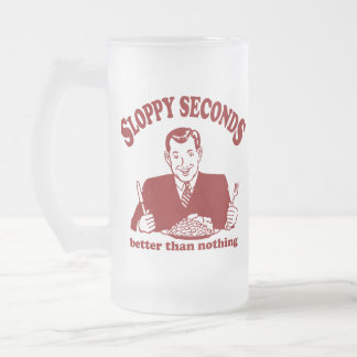 Sloppy Seconds Frosted Glass Beer Mug