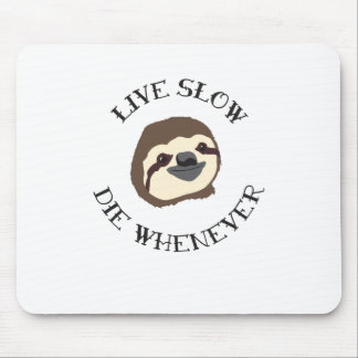 Sloth Motto - Live Slow & Die Whenever Mouse Pad