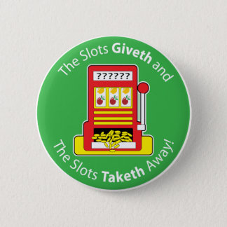 Slots Giveth and Taketh 2 Inch Round Button