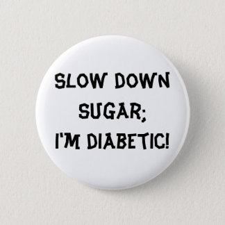 Slow down sugar;I'm diabetic! 2 Inch Round Button