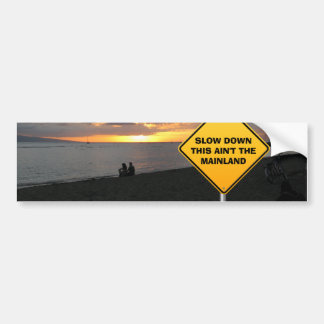Slow down - this ain't the Mainland Bumper Sticker