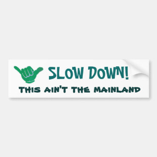 SLOW DOWN! this ain't the mainland Bumper Sticker