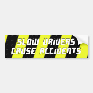 Slow Drivers Cause Accidents Bumper Sticker