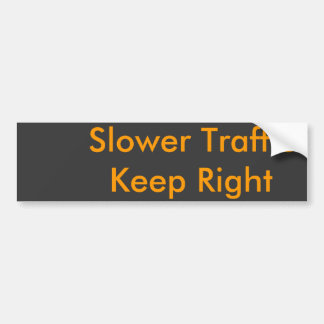 Slower Traffic   Keep Right Bumper Sticker