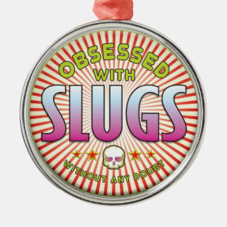 Slugs Obsessed R Metal Ornament