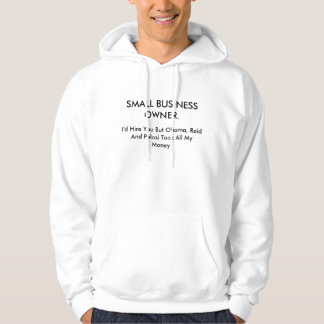 SMALL BUSINESS OWNER., I'd Hire You But Obama, ... Hoodie