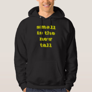 small is the new tall hoodie