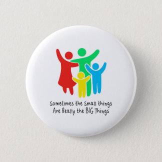 Small Things are Really the Big Things 2 Inch Round Button