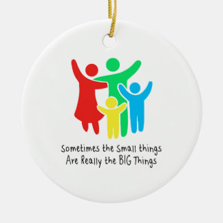 Small Things are Really the Big Things Ceramic Ornament