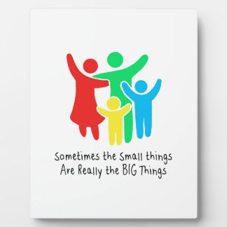 Small Things are Really the Big Things Plaque