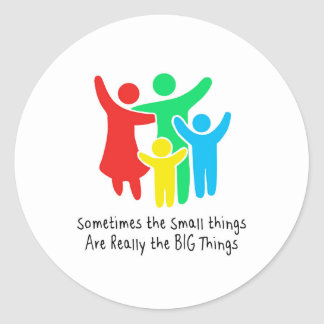 Small Things are Really the Big Things Round Sticker