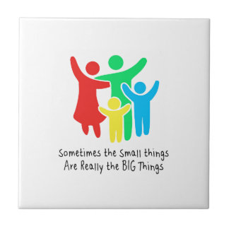 Small Things are Really the Big Things Tile