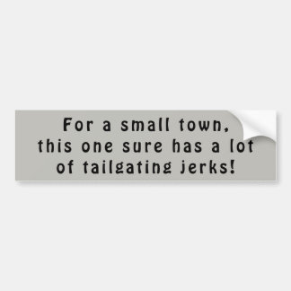 Small town tailgaters are jerks bumper sticker