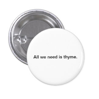 Small Words: All We Need is Thyme. 1 Inch Round Button