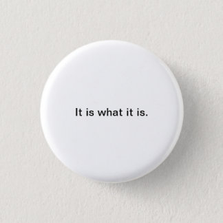 Small Words: It is what it is. 1 Inch Round Button