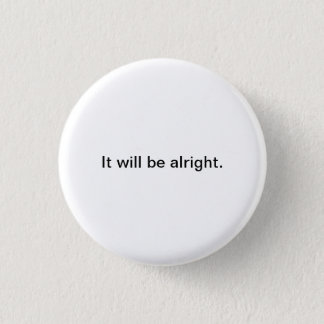 Small Words: It will be alright. 1 Inch Round Button