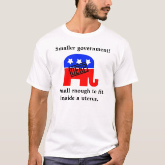 Smaller Government for a Uterus T-Shirt