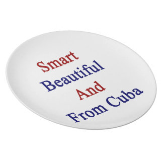 Smart Beautiful And From Cuba Dinner Plate