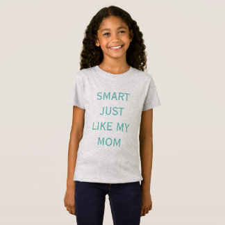 Smart just like my mom kids shirt