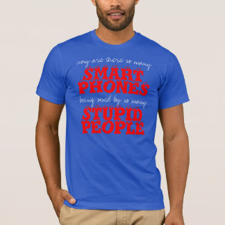 Smart Phones Stupid People T-Shirt