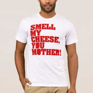 Smell my cheese, you mother! T-Shirt