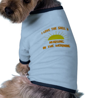Smell of Nursing in the Morning Dog Clothes