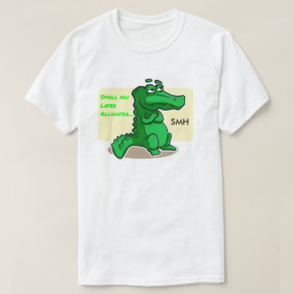 Smell you later Alligator t-shirt