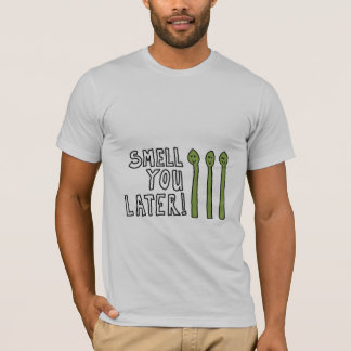 Smell You Later! T-Shirt