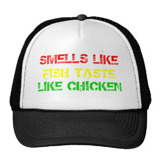 SMELLS LIKE, FISH TASTE, LIKE CHICKEN HAT